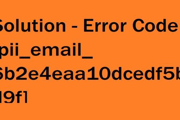 How To Solution Error Code [pii_email_e6685ca0de00abf1e4d5] 2021
